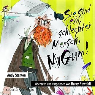 Sie sind ein schlechter Mensch, Mr Gum!                   Autor:                                                                                                                                 Andy Stanton                               Sprecher:                                                                                                                                 Harry Rowohlt                      Spieldauer: 1 Std. und 19 Min.     42 Bewertungen     Gesamt 4,6
