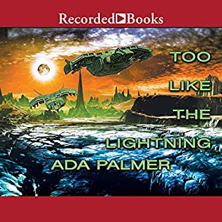 Too Like the Lightning     Terra Ignota, Book 1              By:                                                                                                                                 Ada Palmer                               Narrated by:                                                                                                                                 Jefferson Mays                      Length: 20 hrs and 19 mins     12 ratings     Overall 4.3