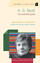 A. S. Byatt: The Essential Guide (Vintage Living Texts Book 1)