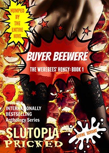 Slutopia Anthology Series - Pricked: Buyer BeeWere: The Werebees' Honey: Book 1 (Slutopia Anthology Series: Pricked) (English Edition)