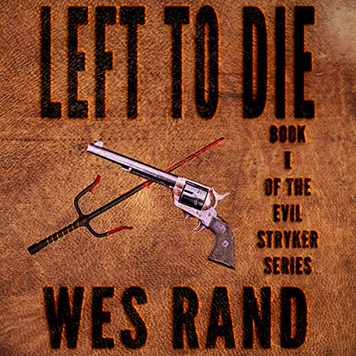 Left to Die                   By:                                                                                                                                 Wes Rand                               Narrated by:                                                                                                                                 Michael Hacker                      Length: 6 hrs and 6 mins     Not rated yet     Overall 0.0