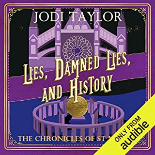 Lies, Damned Lies and History      The Chronicles of St. Mary's, Book 7               Written by:                                                                                                                                 Jodi Taylor                               Narrated by:                                                                                                                                 Zara Ramm                      Length: 9 hrs and 31 mins     12 ratings     Overall 4.7