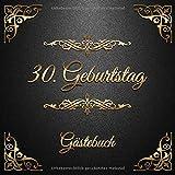 30. Geburtstag: Gästebuch zum Eintragen - schöne Geschenkidee für 30 Jahre im Format: ca. 21 x 21 cm, mit 100 Seiten für Glückwünsche, Grüße, liebe ... Geburtstagsgäste, Cover: goldene Ornamente