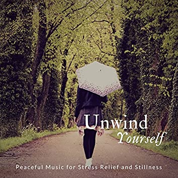 Unwind Yourself (Peaceful Music For Stress Relief And Stillness)