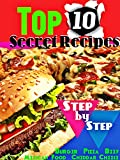 Top 10 Secret Recipes Step-by-Step : Burger – Pizza – Beef - Mexican Food -Cheddar Cheese- Mango Chutney - Exclusive and Famous Recipes (English Edition)