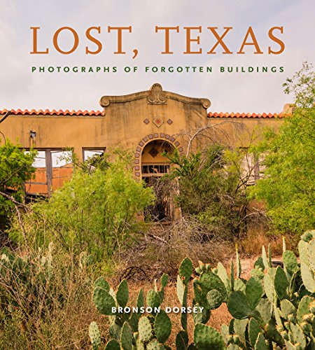 Lost, Texas: Photographs of Forgotten Buildings (Clayton Wheat Williams Texas Life Series)