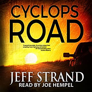 Cyclops Road                   By:                                                                                                                                 Jeff Strand                               Narrated by:                                                                                                                                 Joe Hempel                      Length: 7 hrs and 51 mins     131 ratings     Overall 4.4