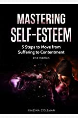 Mastering Self Esteem: 5 Steps to Move from Suffering to Contentment: 2nd Edition Paperback