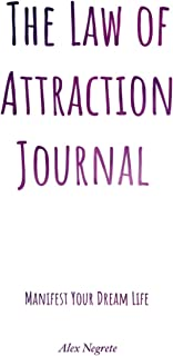 The Law of Attraction Journal: Manifest Your Dream Life: Simple Daily Guided Manifestation Planner for Men, Women, Kids, a...