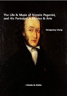 The Life & Music of Niccolo Paganini,  and His Portrayal in Movies & Arts (English Edition)