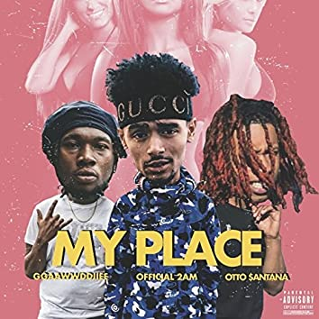 My Place (feat. Official 2am & Otto $antana)