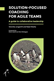 Solution-Focused Coaching For Agile Teams: A guide to collaborative leadership