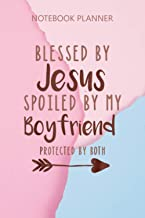 Notebook Planner Blessed by Jesus Spoiled By My Boyfriend: To Do List, Pretty, Homework, Goal, 6x9 inch, 114 Pages, Mom, D...