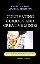 Cultivating Curious and Creative Minds: The Role of Teachers and Teacher Educators, Part I (Teacher Education Yearbook)