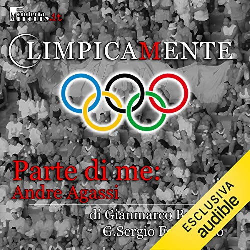 Andre Agassi. Parte di me     Olimpicamente              By:                                                                                                                                 Gianmarco Bachi,                                                                                        G. Sergio Ferrentino                               Narrated by:                                                                                                                                 Alessandro Castellucci,                                                                                        Nicola Stravalaci                      Length: 15 mins     Not rated yet     Overall 0.0