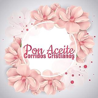 Pon Aceite (Corridos Cristianos)