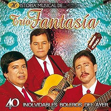 Historia Musical del Trío Fantasía: 40 Inolvidables Boleros del Ayer