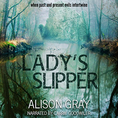Lady's Slipper: When Past and Present Evils Intertwine     Abby Foulkes Mysteries, Book 2              By:                                                                                                                                 Alison Gray                               Narrated by:                                                                                                                                 Carrie Goodwiler                      Length: 6 hrs and 55 mins     27 ratings     Overall 4.3