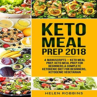 Keto Meal Prep 2018: 4 Manuscripts     Keto Meal Prep, Keto Meal Prep for Beginners, a Complete Ketogenic Diet for Beginners, Ketogenic Vegetarian.              By:                                                                                                                                 Helen Robbins                               Narrated by:                                                                                                                                 Catherine O'Connor                      Length: 7 hrs and 37 mins     13 ratings     Overall 5.0