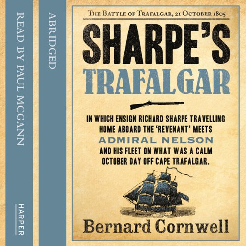 Sharpe's Trafalgar     Sharpe, Book 4              By:                                                                                                                                 Bernard Cornwell                               Narrated by:                                                                                                                                 Paul McGann                      Length: 2 hrs and 50 mins     17 ratings     Overall 4.8