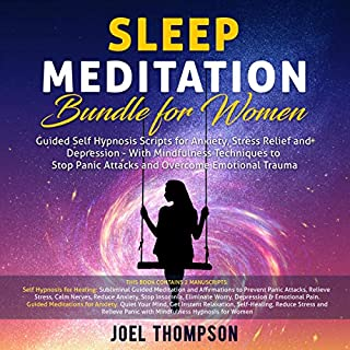 Sleep Meditation Bundle for Women     Guided Self Hypnosis Scripts for Stress Relief, Relieving Anxiety and Depression - with Mindfulness Techniques to Stop Panic Attacks and Overcome Emotional Trauma              By:                                                                                                                                 Joel Thompson                               Narrated by:                                                                                                                                 Adam Greco,                                                                                        Dalton Reuter                      Length: 5 hrs and 11 mins     Not rated yet     Overall 0.0