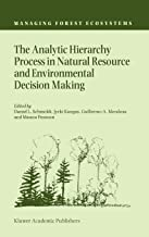 The Analytic Hierarchy Process in Natural Resource and Environmental Decision Making (Managing Forest Ecosystems)