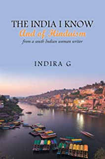 The India I Know and of Hinduism: From a South Indian Woman Writer