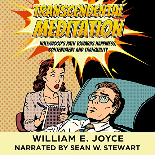 Transcendental Meditation: Hollywood's Path Towards Happiness, Contentment and Tranquility Audiobook By William E. Joyce cover art