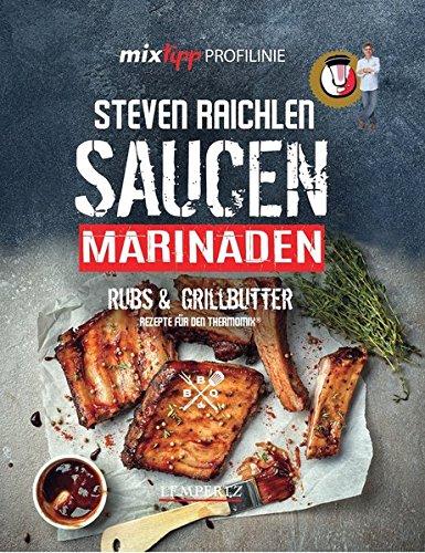 mixtipp PROFILINIE Steven Raichlens Barbecue! Saucen, Rubs, Marinaden & Grillbutter: 222 Rezepte aus dem Thermomix