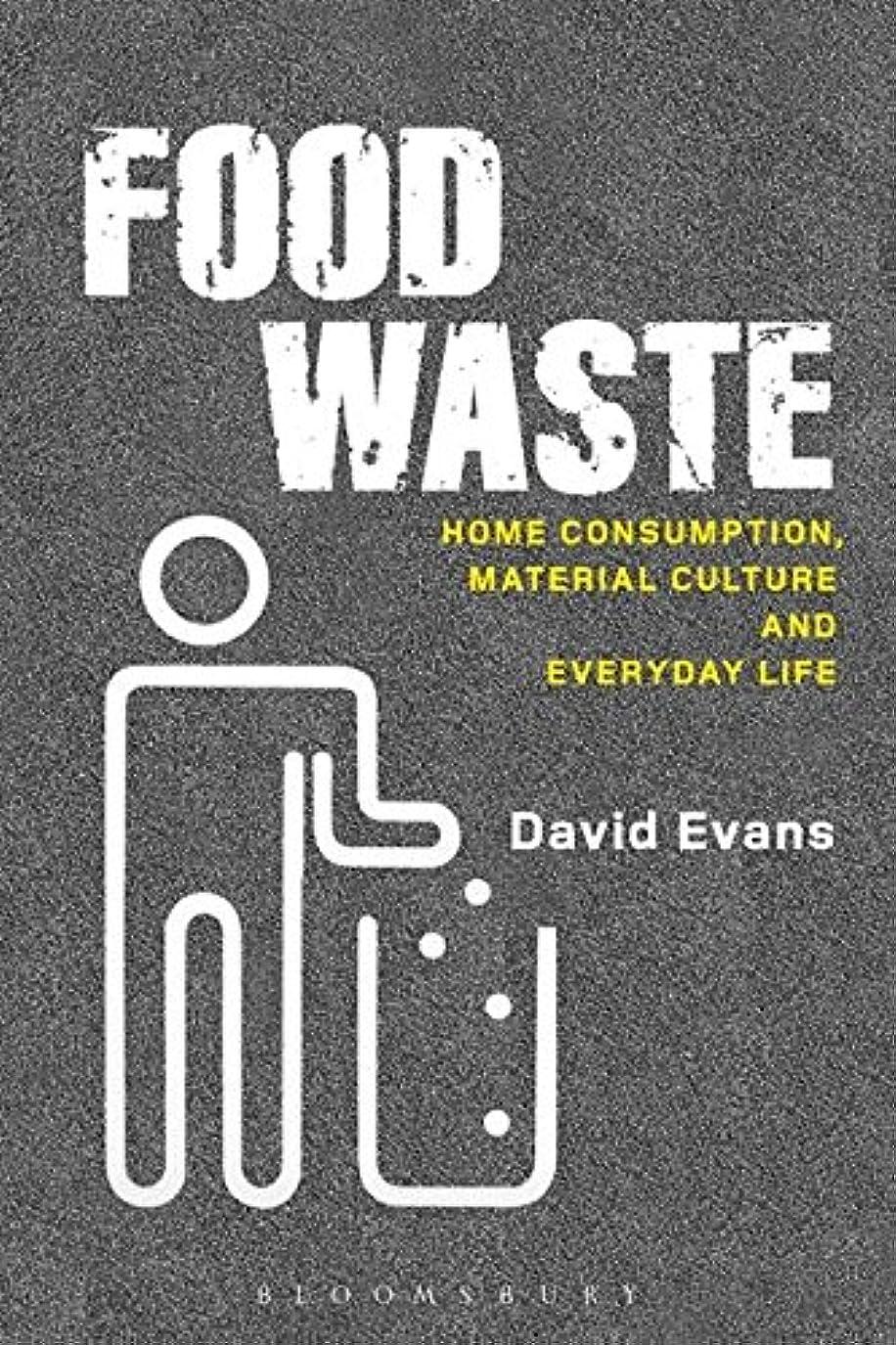 頼む頬骨備品Food Waste: Home Consumption, Material Culture and Everyday Life (Materializing Culture)