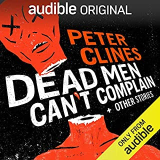 Dead Men Can't Complain and Other Stories                   By:                                                                                                                                 Peter Clines                               Narrated by:                                                                                                                                 Ralph Lister,                                                                                        Ray Porter                      Length: 4 hrs and 54 mins     25 ratings     Overall 4.6