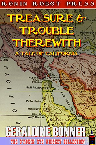 Treasure and Trouble Therewith (Annotated & Expanded): A Story of California (The O'Ronin Rye Whiskey Collection Book 9) (English Edition)