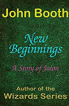 New Beginnings: A Story of Jalon by [John Booth]