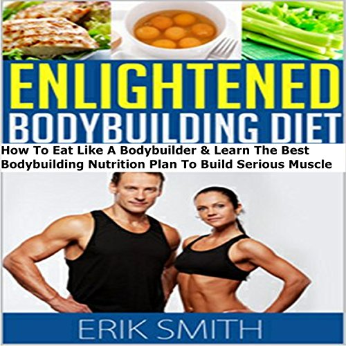 The Enlightened Bodybuilding Diet Plan     How to Eat Like a Bodybuilder & Learn the Best Bodybuilding Nutrition Plan to Build Serious Muscle              By:                                                                                                                                 Erik Smith                               Narrated by:                                                                                                                                 Rich Brennan                      Length: 1 hr and 4 mins     1 rating     Overall 2.0