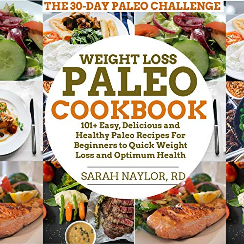 Weight Loss Paleo Cookbook: 101+ Easy, Delicious and Healthy Paleo Recipes for Beginners to Quick Weight Loss and Optimum Health audiobook cover art