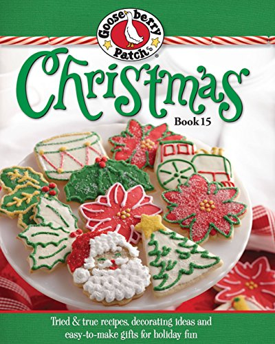 Gooseberry Patch Christmas, Book 15: Tried & True Recipes, Decorating Ideas and Easy-To-Make Gifts for Holiday Fun