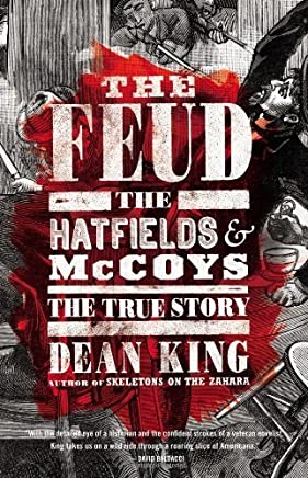 The Feud: The Hatfields and McCoys: The True Story by Dean King(2013-05-14)