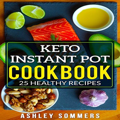 Keto Instant Pot Cookbook: 25 Healthy Recipes audiobook cover art