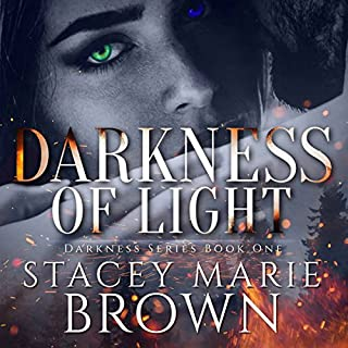 Darkness of Light     Darkness, Book 1              By:                                                                                                                                 Stacey Marie Brown                               Narrated by:                                                                                                                                 Michelle Sparks                      Length: 10 hrs and 28 mins     602 ratings     Overall 4.3