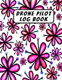 Drone Pilot Log Book: Drone Pilot Notebook to Keep Record Of Flight Date, Drone Model Name, Wind Speed, Wind Direction, Weather, Temp., Crew,Flight ... & More - Gifts For Drone Pilot & Operators