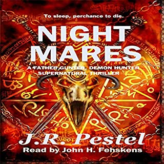 Night Mares     A Father Gunter, Demon Hunter Supernatural Thriller              By:                                                                                                                                 J.R. Pestel                               Narrated by:                                                                                                                                 John H Fehskens                      Length: 5 hrs and 26 mins     16 ratings     Overall 4.5
