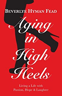 Aging in High Heels: Living a Life with Passion, Hope & Laughter