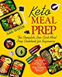Keto Meal Prep: The Complete Low Carb Meal Prep Cookbook for Beginners. Lose Weight and Live a...