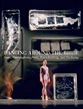 Dancing around the Bride: Cage, Cunningham, Johns, Rauschenberg, and Duchamp