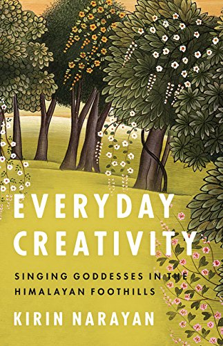 Everyday Creativity: Singing Goddesses in the Himalayan Foothills (Big Issues in Music)