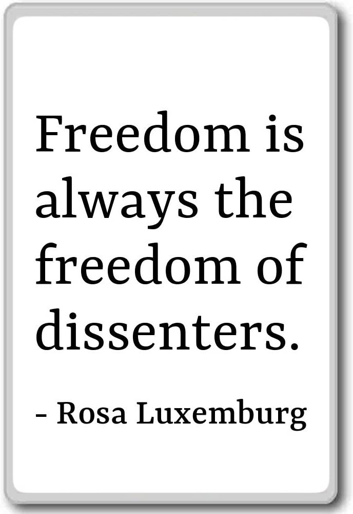 Amazon Com Freedom Is Always The Freedom Of Dissenters Rosa Luxemburg Quotes Fridge Magnet White Kitchen Dining