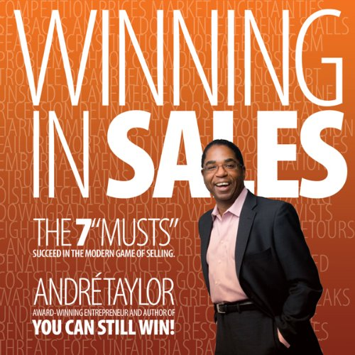 Winning in Sales: The 7 Musts     Succeed in the Modern Game of Selling              By:                                                                                                                                 André Taylor                               Narrated by:                                                                                                                                 André Taylor                      Length: 4 hrs and 19 mins     6 ratings     Overall 3.5