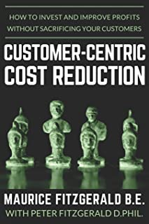 Customer-Centric Cost Reduction: How to invest and improve profits without sacrificing your customers (Customer Strategy)