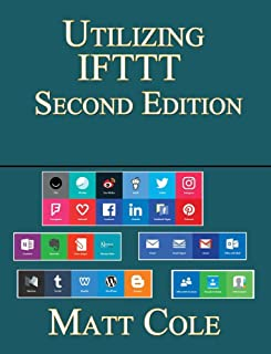 Utilizing IFTTT: Second Edition: If I Read This Book Then I Will Learn Something (English Edition)