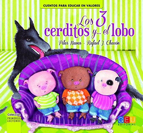 Los 3 cerditos y el lobo / Editorial GEU / Recomendado a partir de 6 años / Fomenta la lectura / Indicado para educar en valores / Incluye actividades ... lectores. Cuentos para educar en valores)